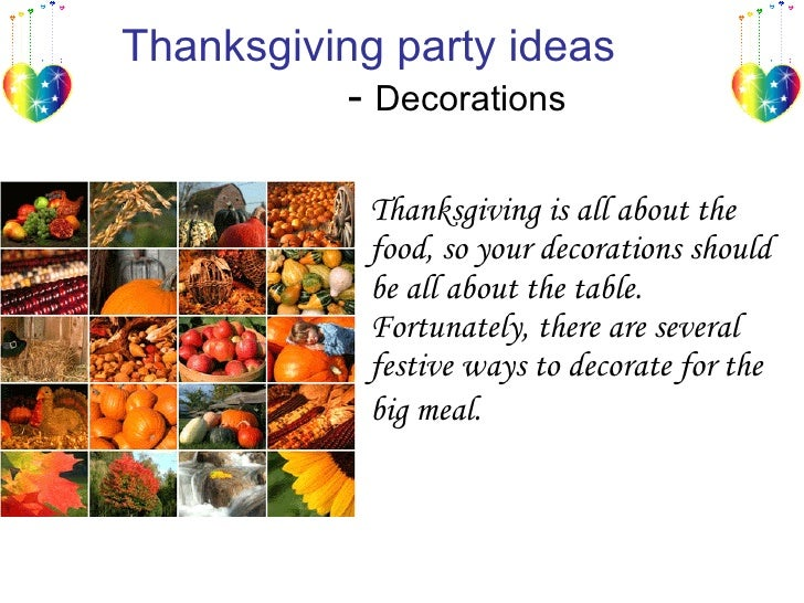 Thanksgiving party ideas   -  Decorations  Thanksgiving is all about the food, so your decorations should be all about the...