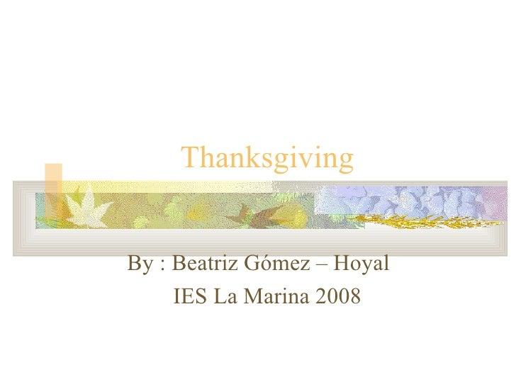 Thanksgiving  By : Beatriz Gómez – Hoyal IES La Marina 2008