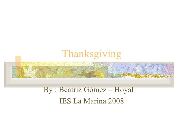 Thanksgiving  By : Beatriz Gómez – Hoyal IES La Marina 2008