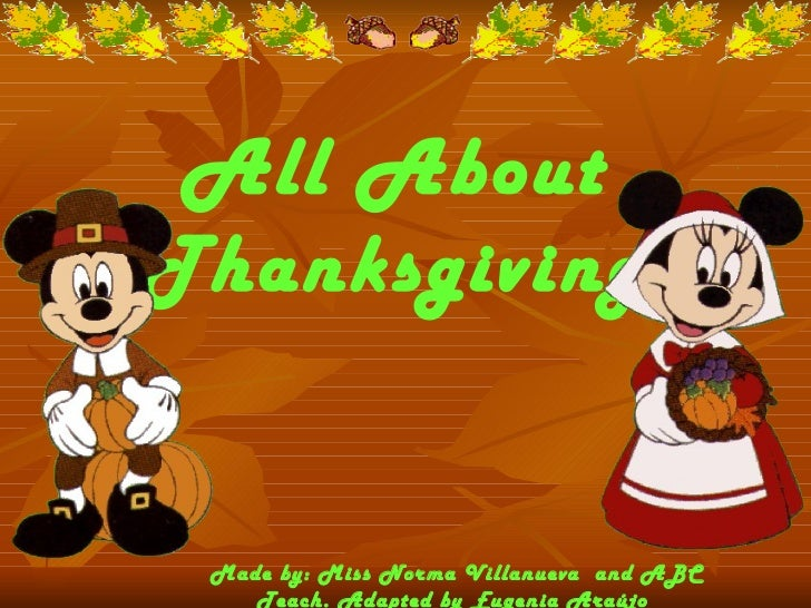 All About Thanksgiving Made by: Miss Norma Villanueva  and ABC Teach. Adapted by Eugenia Araújo