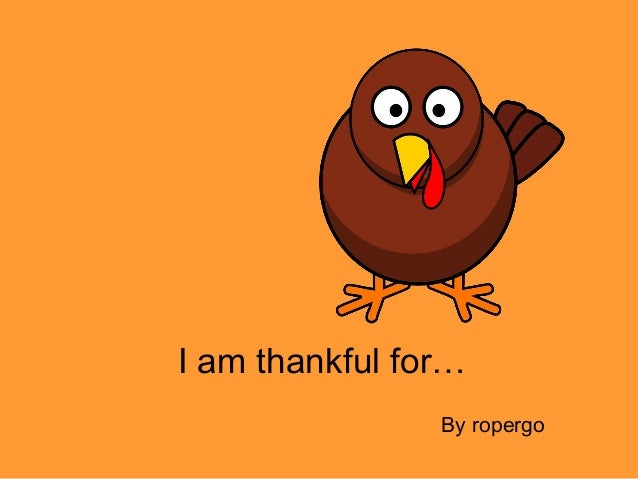 I am thankful for… By ropergo
