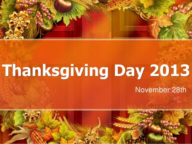 Thanksgiving Day 2013 November 28th