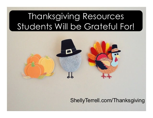 ShellyTerrell.com/Thanksgiving Thanksgiving Resources Students Will be Grateful For!