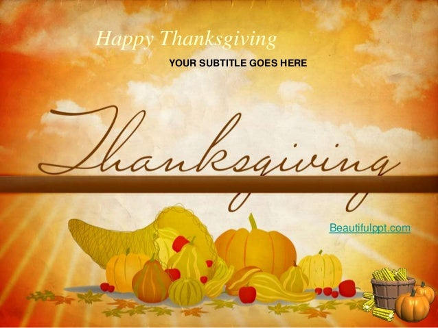 Happy Thanksgiving       YOUR SUBTITLE GOES HERE                                 Beautifulppt.com