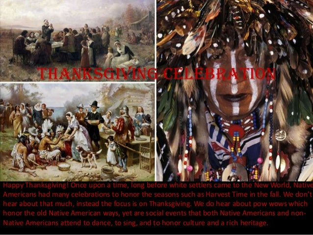 Thanksgiving celebrationHappy Thanksgiving! Once upon a time, long before white settlers came to the New World, NativeAmer...