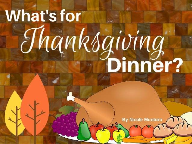 What'sfor Thanksgiving Dinner? ByNicoleMonturo