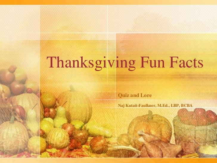 Thanksgiving Fun Facts         Quiz and Lore         Naj Kutait-Faulkner, M.Ed., LBP, BCBA