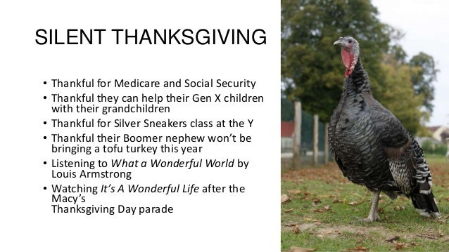 SILENT THANKSGIVING • Thankful for Medicare and Social Security • Thankful they can help their Gen X children with their g...