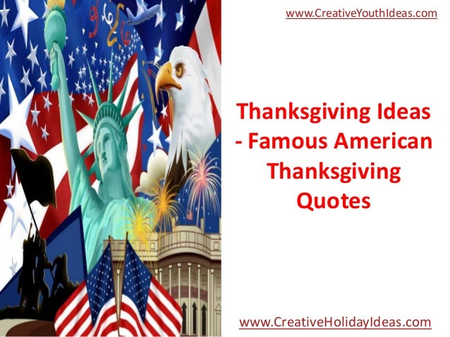 www.CreativeYouthIdeas.com  Thanksgiving Ideas - Famous American Thanksgiving Quotes  www.CreativeHolidayIdeas.com