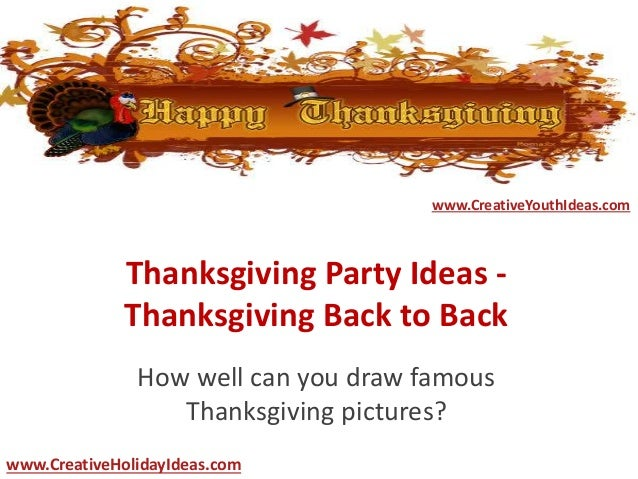 Thanksgiving Party Ideas - Thanksgiving Back to Back How well can you draw famous Thanksgiving pictures? www.CreativeYouth...