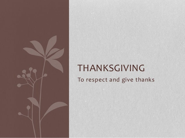 To respect and give thanks THANKSGIVING