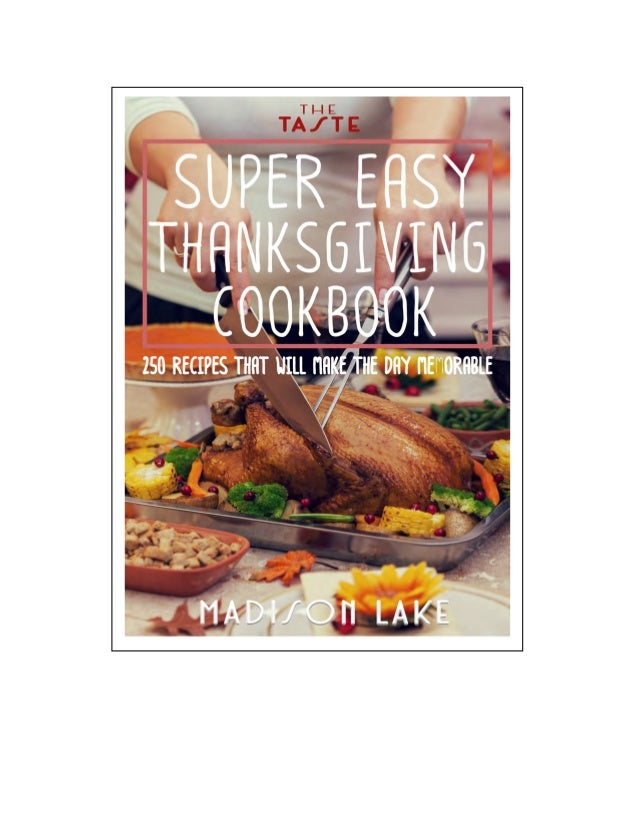 Copyright @2015 Super Easy Thanksgiving Cookbook: 250 Recipes that will make the day memorable This eBook is licensed for ...