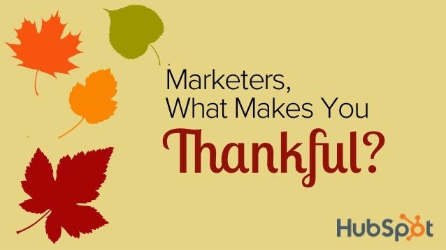 Marketers, What Makes You  Thankful?