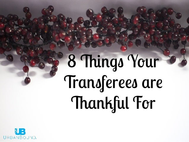 8 Things Your  Transferees are  Thankful For