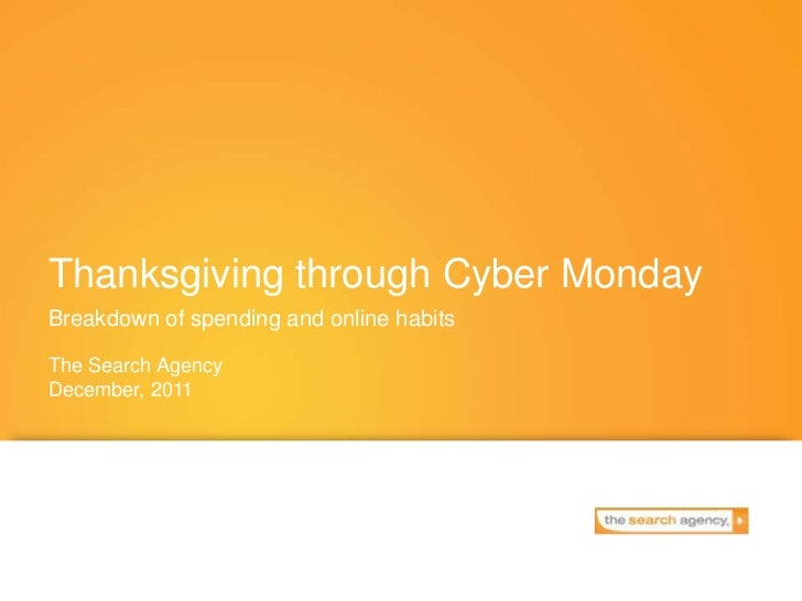 Thanksgiving through Cyber MondayBreakdown of spending and online habitsThe Search AgencyDecember, 2011
