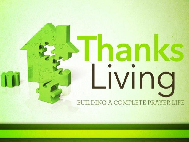 What Is Thanks-Living? •It is living a life of thanksgiving to   God for His manifold blessings!Ephesians 5:1-4, 20; cf. R...