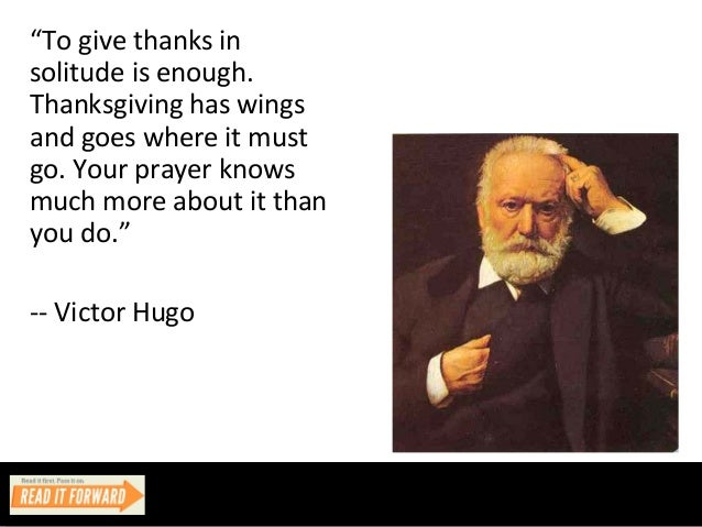 """""""To give thanks in solitude is enough. Thanksgiving has wings and goes where it must go. Your prayer knows much more about..."""