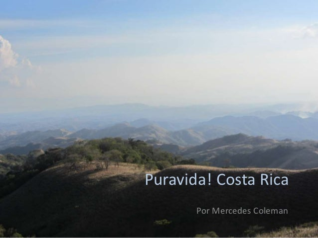 Puravida! Costa Rica       Por Mercedes Coleman