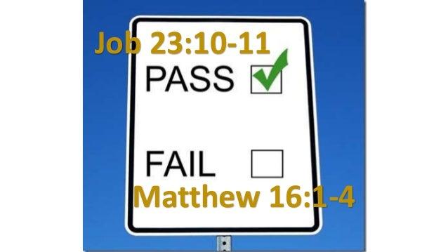 Job 23:10-11 Matthew 16:1-4