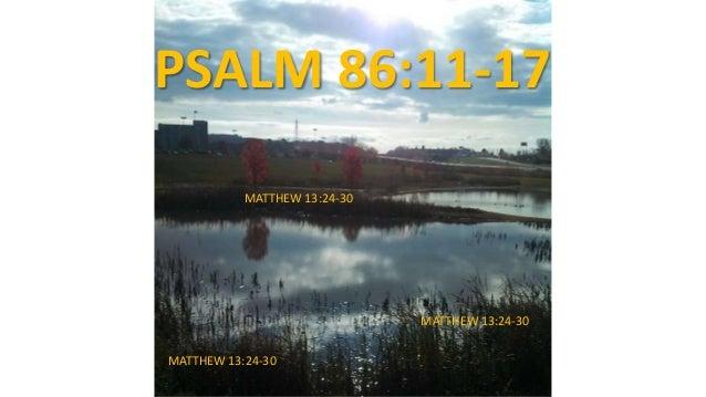 PSALM 86:11-17 MATTHEW 13:24-30 MATTHEW 13:24-30 MATTHEW 13:24-30