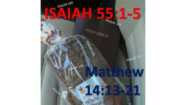 ISAIAH 55:1-5 Matthew 14:13-21