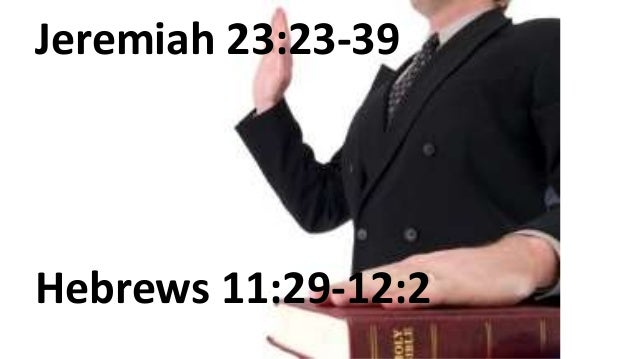 Jeremiah 23:23-39 Hebrews 11:29-12:2