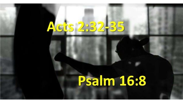 Acts 2:32-35 Psalm 16:8