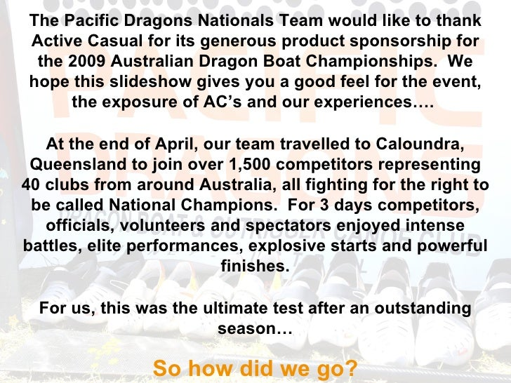 The Pacific Dragons Nationals Team would like to thank Active Casual for its generous product sponsorship for the 2009 Aus...