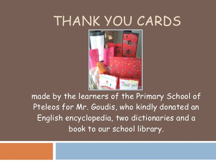 THANK YOU CARDS made by the learners of the Primary School of Pteleos for Mr. Goudis, who kindly donated an English encycl...