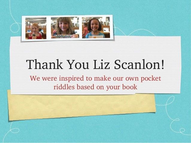 ThankYouLizScanlon! Wewereinspiredtomakeourownpocket riddlesbasedonyourbook