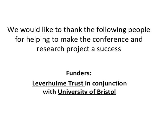 We would like to thank the following people for helping to make the conference and        research project a success      ...