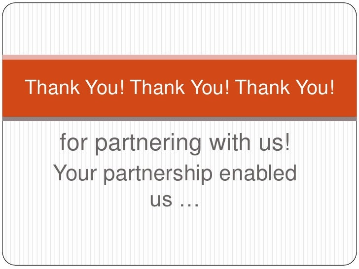 for partnering with us!<br />Your partnership enabled us …<br />Thank You! Thank You! Thank You!<br />
