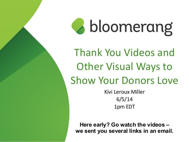 Thank You Videos and  Other Visual Ways to  Show Your Donors Love  Kivi Leroux Miller  6/5/14  1pm EDT He...