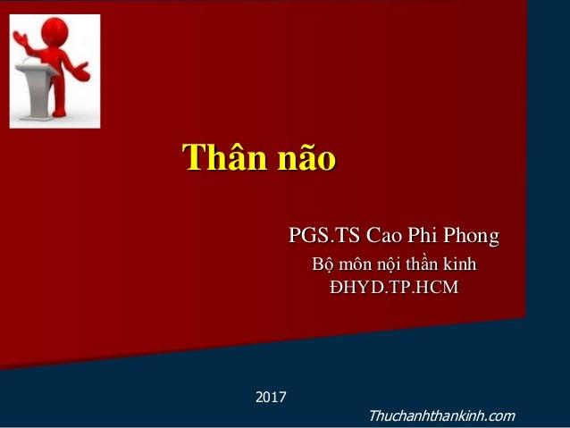 Thân não PGS.TS Cao Phi Phong Bộ môn nội thần kinh ĐHYD.TP.HCM 2017 Thuchanhthankinh.com