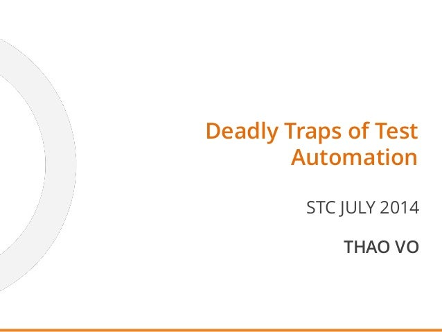 Deadly Traps of Test Automation STC JULY 2014 THAO VO
