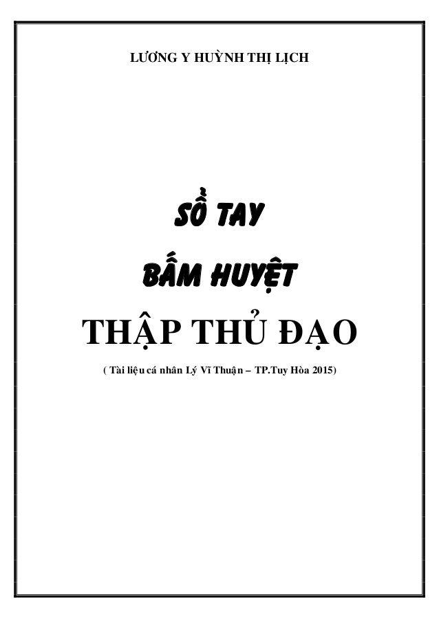 LÖÔNG Y HUYØNH THÒ LÒCH Soå Tay BAÁM HUYEÄT THAÄP THUÛ ÑAÏO ( Taøi lieäu caù nhaân Lyù Vó Thuaän – TP.Tuy Hoøa 2015)