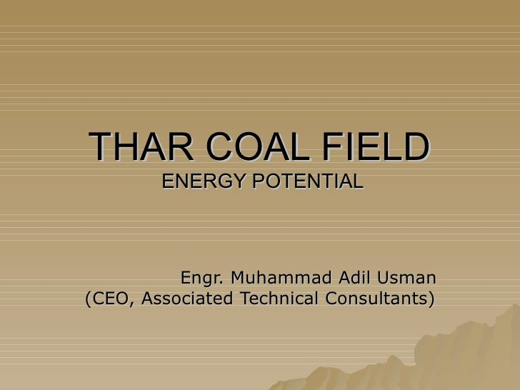 THAR COAL FIELD  ENERGY POTENTIAL Engr. Muhammad Adil Usman (CEO, Associated Technical Consultants)