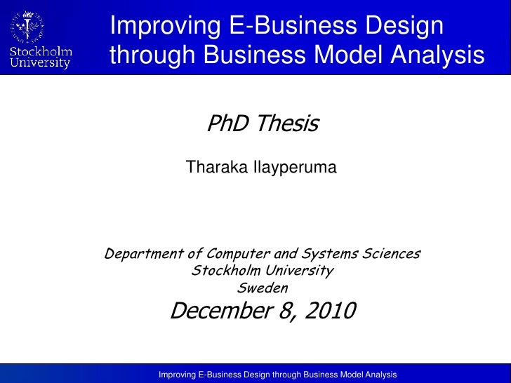 Improving E-Business Design through Business Model Analysis<br />PhD Thesis<br />TharakaIlayperuma<br />Department of Com...