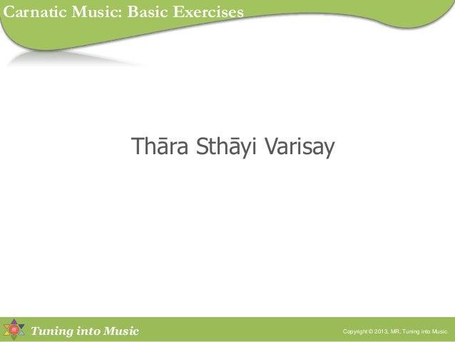 Tuning into Music Thāra Sthāyi Varisay Copyright © 2013, MR, Tuning into Music. Carnatic Music: Basic Exercises