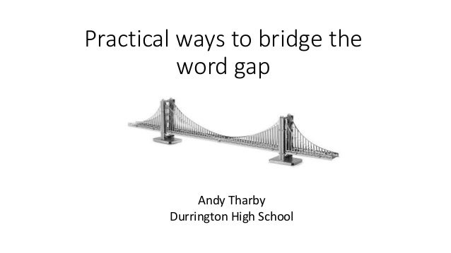 Practical ways to bridge the word gap Andy Tharby Durrington High School