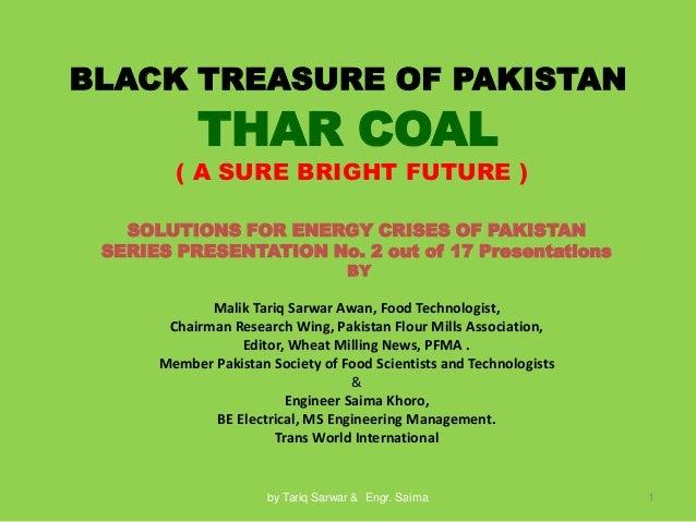 BLACK TREASURE OF PAKISTAN  THAR COAL  ( A SURE BRIGHT FUTURE ) SOLUTIONS FOR ENERGY CRISES OF PAKISTAN SERIES PRESENTATIO...