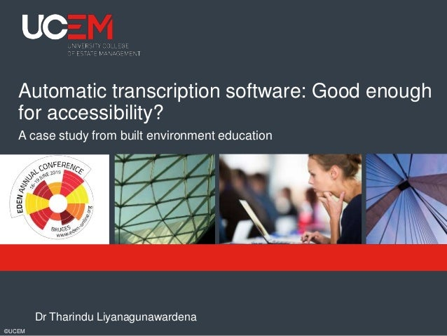 ©UCEM Automatic transcription software: Good enough for accessibility? Dr Tharindu Liyanagunawardena A case study from bui...