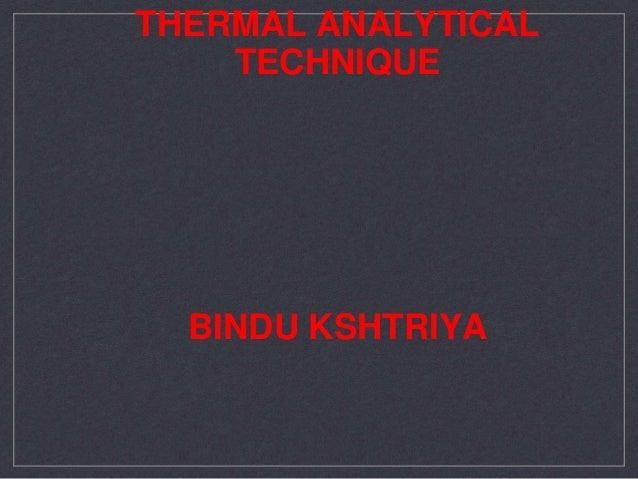 THERMAL ANALYTICAL TECHNIQUE BINDU KSHTRIYA