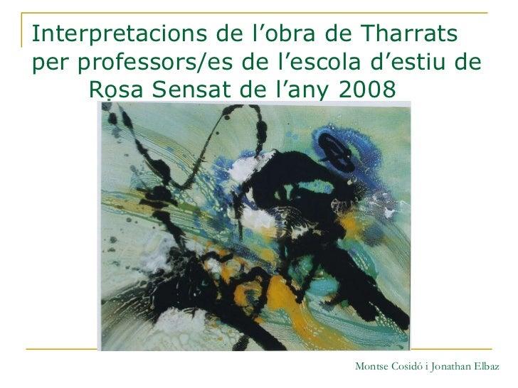 Interpretacions de l'obra de Tharrats per professors/es de l'escola d'estiu de   Rosa Sensat de l'any 2008 Montse Cosidó i...