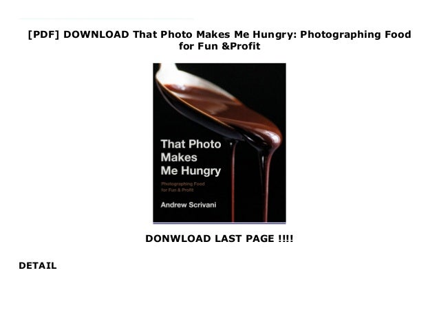 [PDF] DOWNLOAD That Photo Makes Me Hungry: Photographing Food for Fun &Profit DONWLOAD LAST PAGE !!!! DETAIL This books ( ...