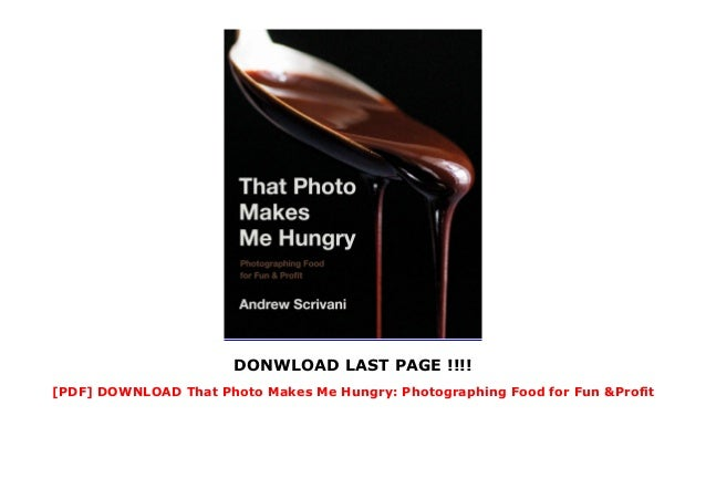 DONWLOAD LAST PAGE !!!! [PDF] DOWNLOAD That Photo Makes Me Hungry: Photographing Food for Fun &Profit
