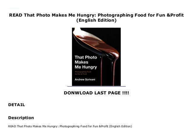 READ That Photo Makes Me Hungry: Photographing Food for Fun &Profit (English Edition) DONWLOAD LAST PAGE !!!! DETAIL This ...