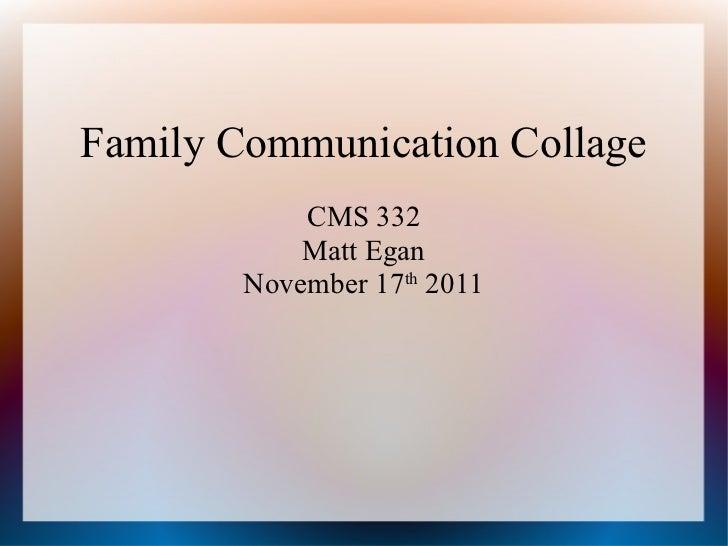 Family Communication Collage            CMS 332            Matt Egan        November 17th 2011