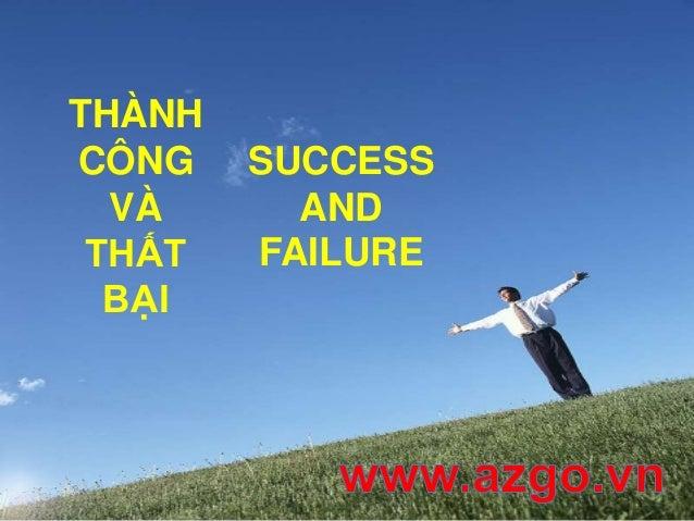 THÀNH CÔNG VÀ THẤT BẠI SUCCESS AND FAILURE