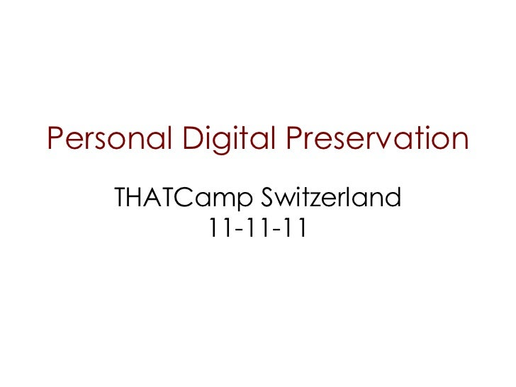 Personal Digital Preservation THATCamp Switzerland 11-11-11